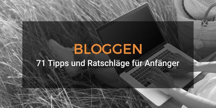 Bloggen: 71 Tipps und Ratschläge erfahrener Blogger für Anfänger