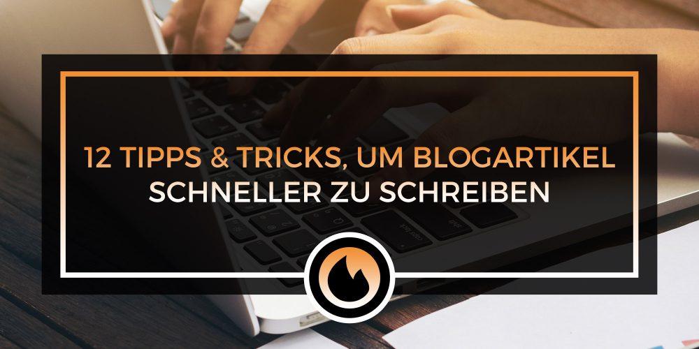 12 Tipps & Tricks, mit denen du Blogartikel schneller schreiben kannst