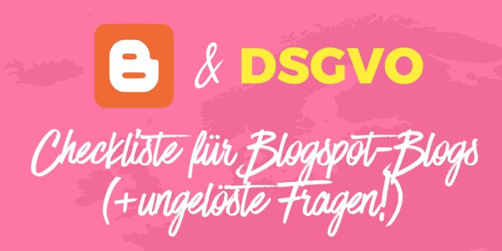 Blogspot & DSGVO: Checkliste (und ungelöste Fragen!)