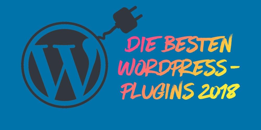Die besten WordPress-Plugins 2018: 22 Plugins, die du kennen musst (+Alternativen!)